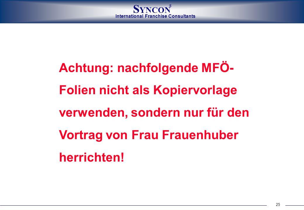 25 International Franchise Consultants S YNCON ® Achtung: nachfolgende MFÖ- Folien nicht als Kopiervorlage verwenden, sondern nur für den Vortrag von