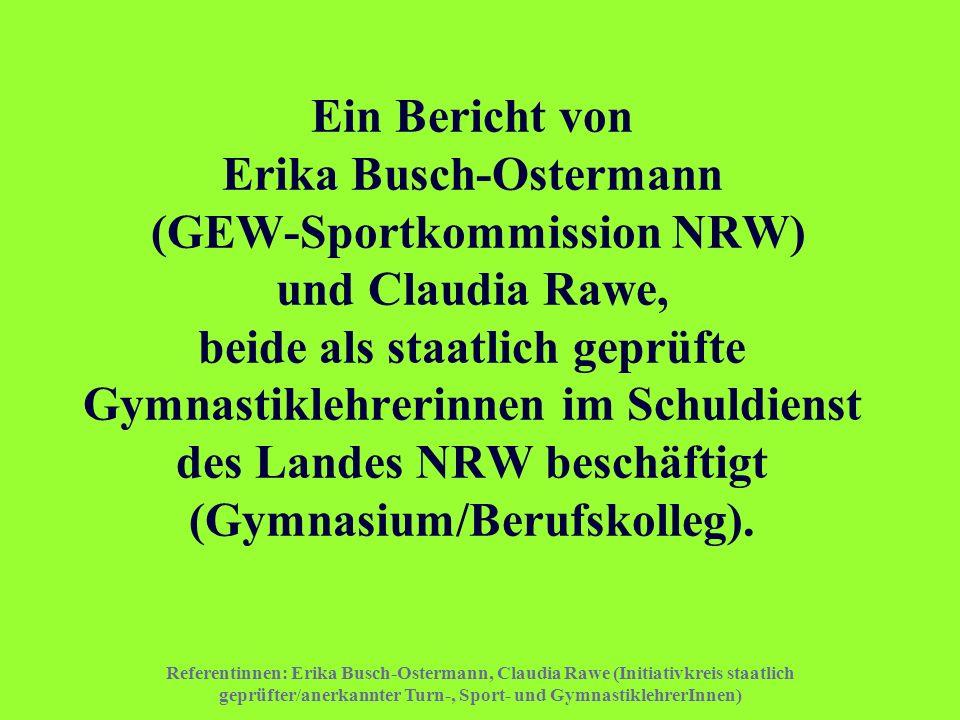 Referentinnen: Erika Busch-Ostermann, Claudia Rawe (Initiativkreis staatlich geprüfter/anerkannter Turn-, Sport- und GymnastiklehrerInnen) Ein Bericht