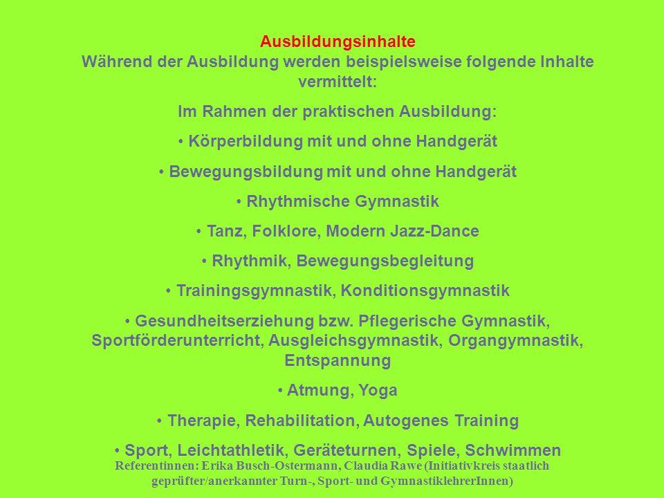 Referentinnen: Erika Busch-Ostermann, Claudia Rawe (Initiativkreis staatlich geprüfter/anerkannter Turn-, Sport- und GymnastiklehrerInnen) Ausbildungs