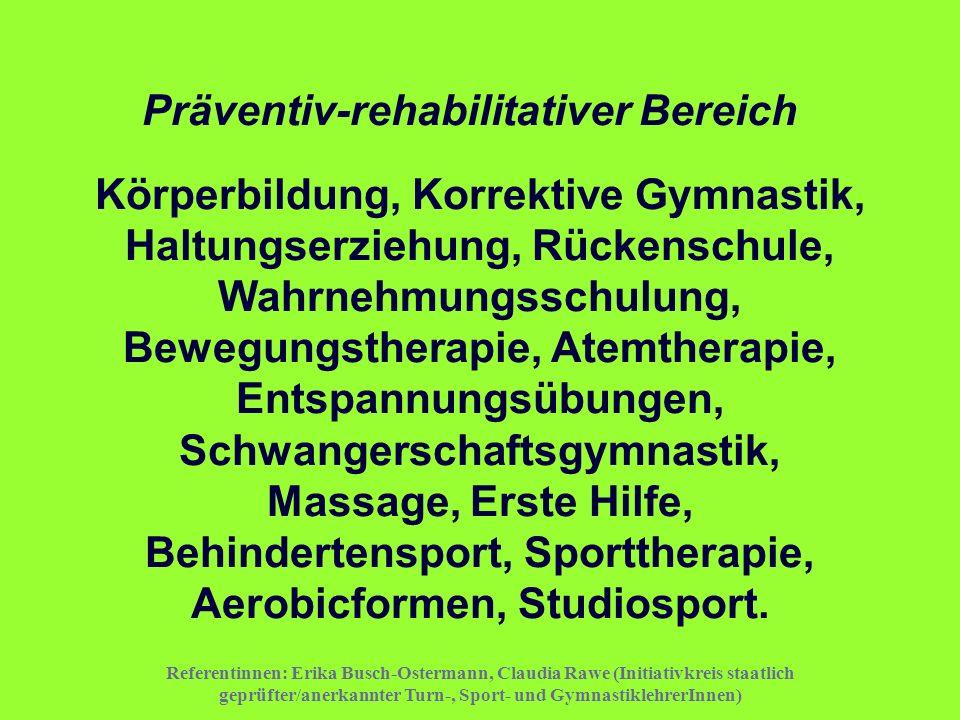 Referentinnen: Erika Busch-Ostermann, Claudia Rawe (Initiativkreis staatlich geprüfter/anerkannter Turn-, Sport- und GymnastiklehrerInnen) Präventiv-r