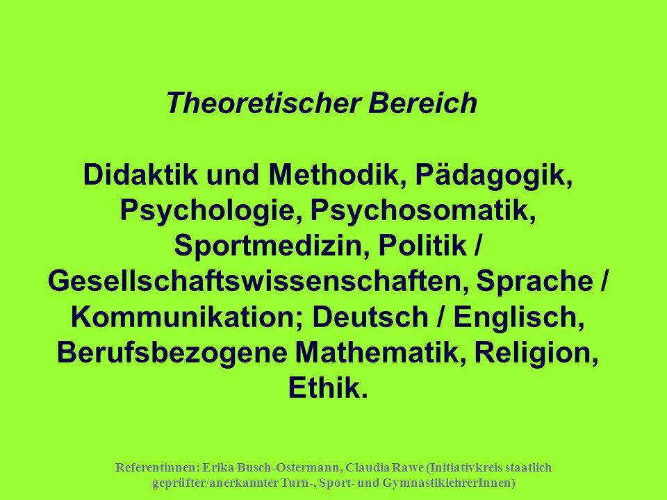 Referentinnen: Erika Busch-Ostermann, Claudia Rawe (Initiativkreis staatlich geprüfter/anerkannter Turn-, Sport- und GymnastiklehrerInnen) Theoretisch