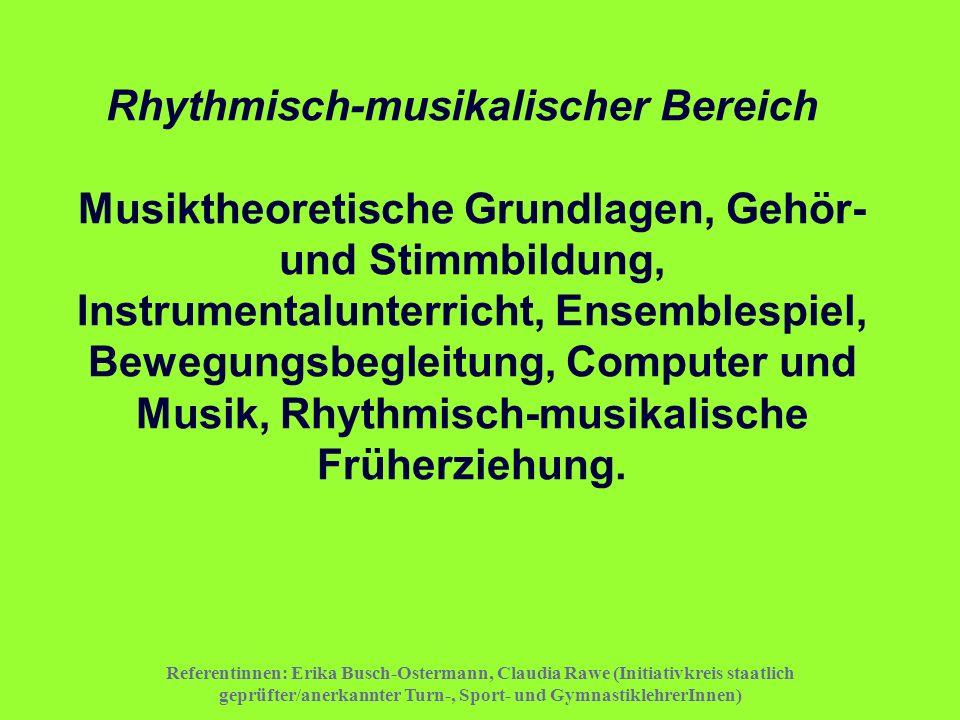 Referentinnen: Erika Busch-Ostermann, Claudia Rawe (Initiativkreis staatlich geprüfter/anerkannter Turn-, Sport- und GymnastiklehrerInnen) Rhythmisch-