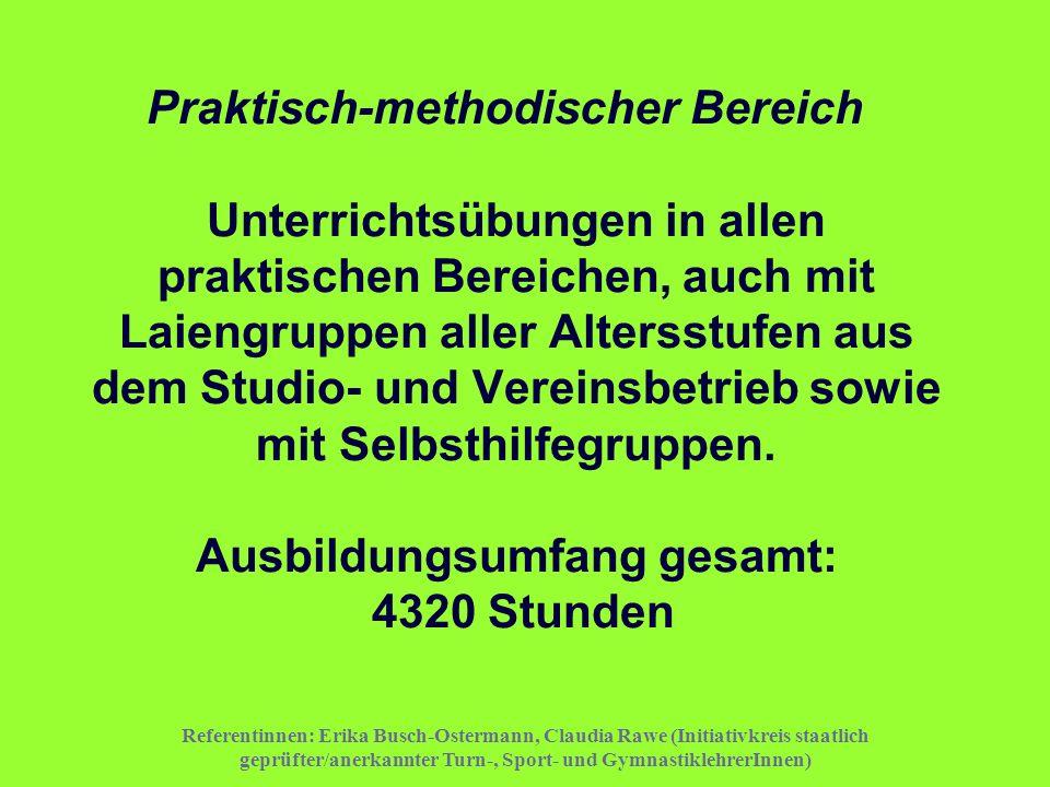 Referentinnen: Erika Busch-Ostermann, Claudia Rawe (Initiativkreis staatlich geprüfter/anerkannter Turn-, Sport- und GymnastiklehrerInnen) Praktisch-m