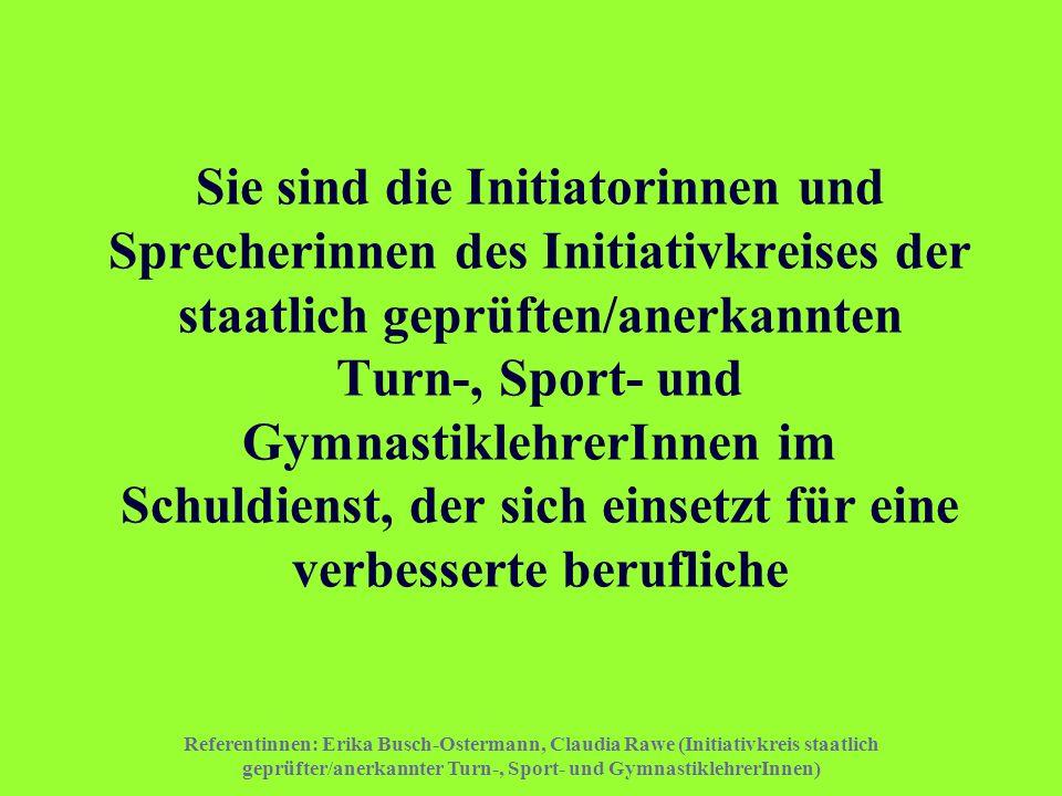 Referentinnen: Erika Busch-Ostermann, Claudia Rawe (Initiativkreis staatlich geprüfter/anerkannter Turn-, Sport- und GymnastiklehrerInnen) Sie sind di