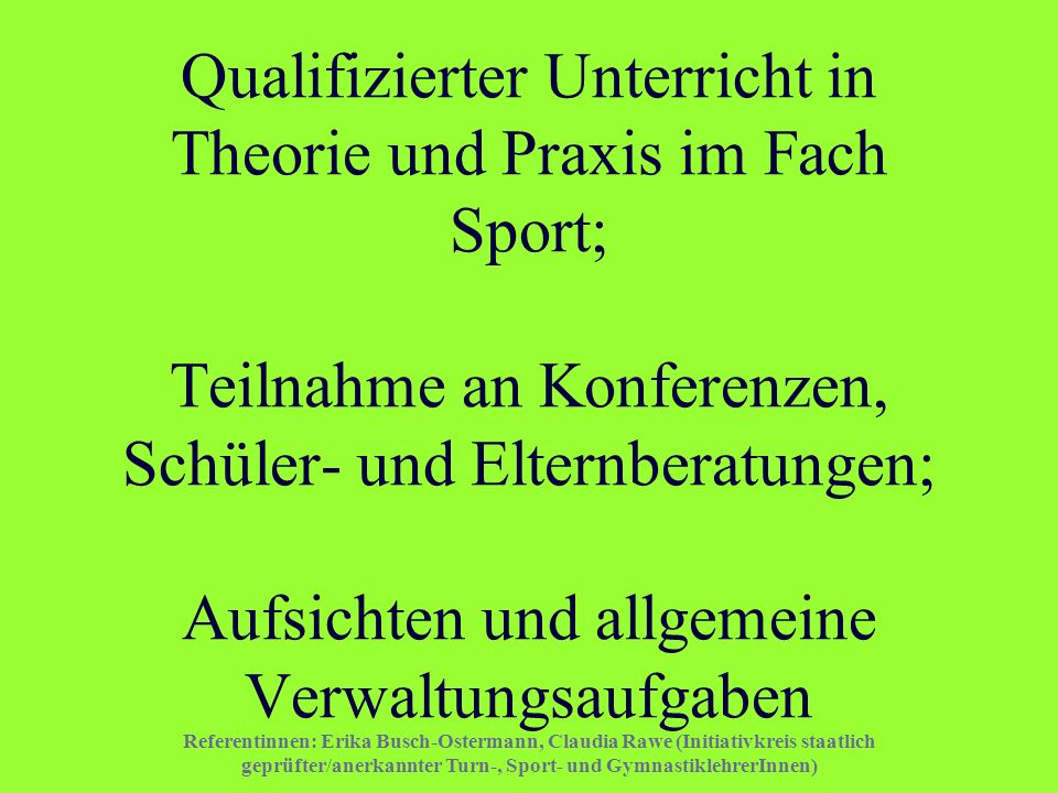 Referentinnen: Erika Busch-Ostermann, Claudia Rawe (Initiativkreis staatlich geprüfter/anerkannter Turn-, Sport- und GymnastiklehrerInnen) Qualifizier