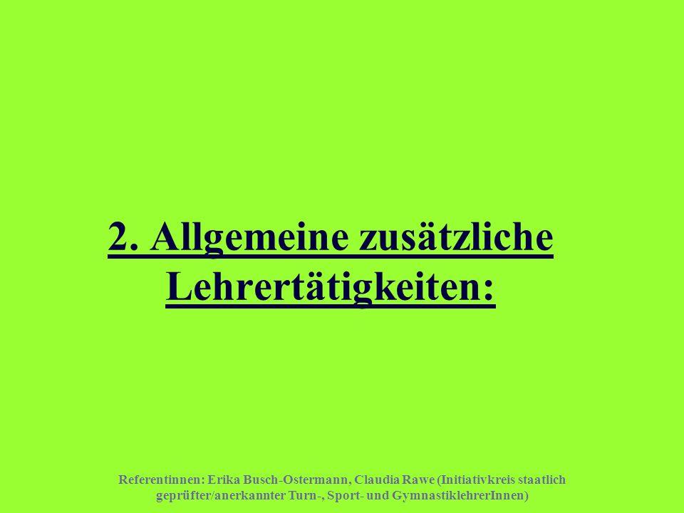 Referentinnen: Erika Busch-Ostermann, Claudia Rawe (Initiativkreis staatlich geprüfter/anerkannter Turn-, Sport- und GymnastiklehrerInnen) 2. Allgemei