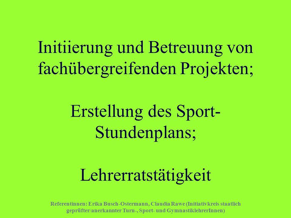 Referentinnen: Erika Busch-Ostermann, Claudia Rawe (Initiativkreis staatlich geprüfter/anerkannter Turn-, Sport- und GymnastiklehrerInnen) Initiierung