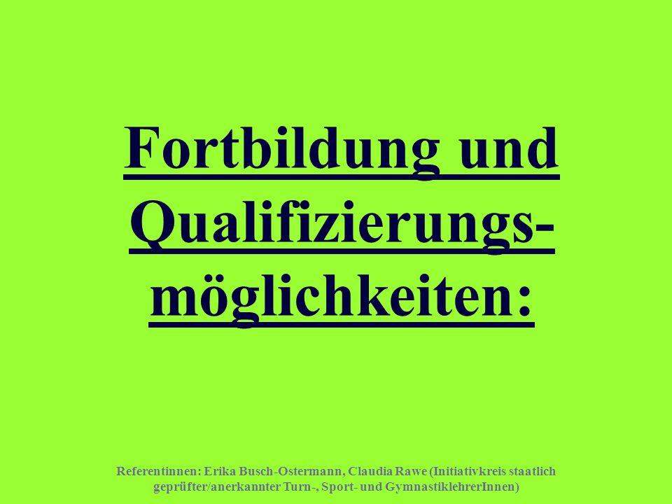Referentinnen: Erika Busch-Ostermann, Claudia Rawe (Initiativkreis staatlich geprüfter/anerkannter Turn-, Sport- und GymnastiklehrerInnen) Fortbildung