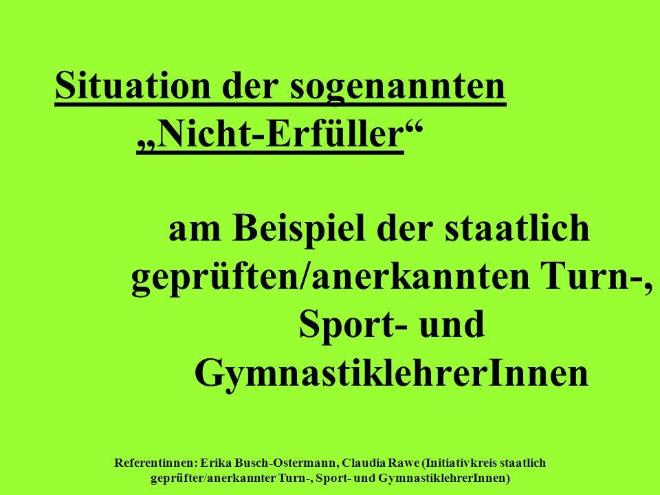 Referentinnen: Erika Busch-Ostermann, Claudia Rawe (Initiativkreis staatlich geprüfter/anerkannter Turn-, Sport- und GymnastiklehrerInnen) Situation d