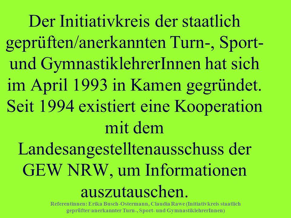 Referentinnen: Erika Busch-Ostermann, Claudia Rawe (Initiativkreis staatlich geprüfter/anerkannter Turn-, Sport- und GymnastiklehrerInnen) Der Initiat