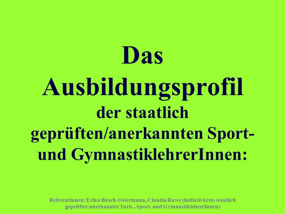 Referentinnen: Erika Busch-Ostermann, Claudia Rawe (Initiativkreis staatlich geprüfter/anerkannter Turn-, Sport- und GymnastiklehrerInnen) Das Ausbild