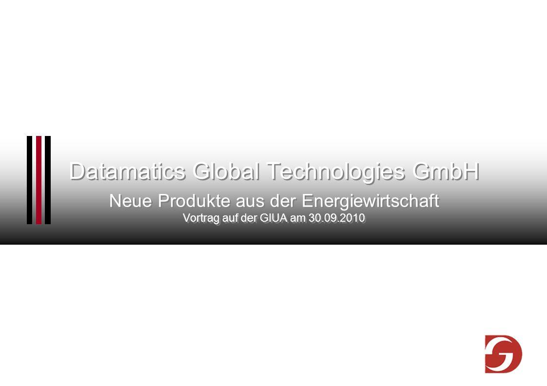 Datamatics Global Technologies GmbH Neue Produkte aus der Energiewirtschaft Vortrag auf der GIUA am 30.09.2010 Neue Produkte aus der Energiewirtschaft