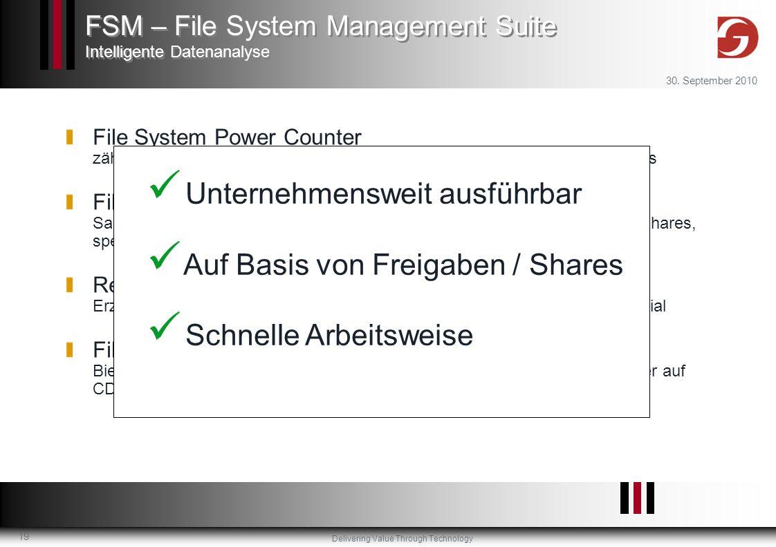 Delivering Value Through Technology 30. September 2010 19 File System Power Counter zählt Ordner und Dateien unternehmensweit auf Basis von Freigaben/