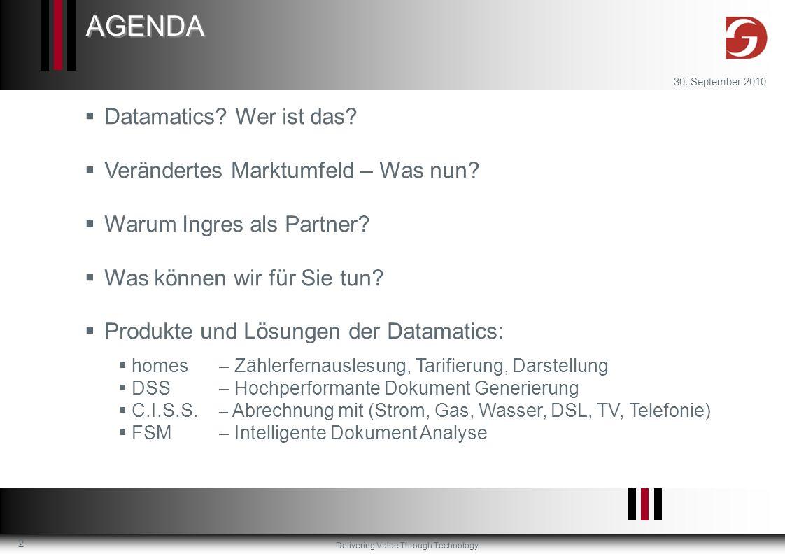 Delivering Value Through Technology 30. September 2010 2 AGENDA Datamatics? Wer ist das? Verändertes Marktumfeld – Was nun? Warum Ingres als Partner?