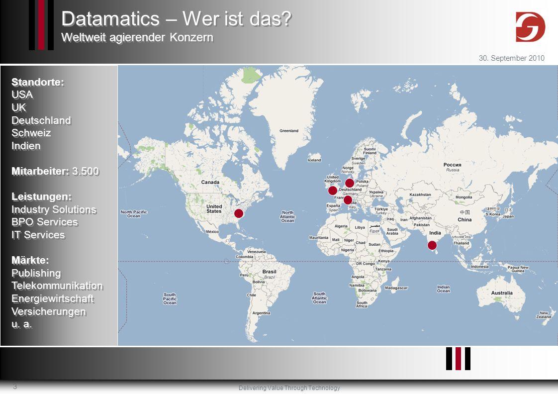 Delivering Value Through Technology 30. September 2010 3 Standorte: USA UK Deutschland Schweiz Indien Mitarbeiter: 3.500 Leistungen: Industry Solution