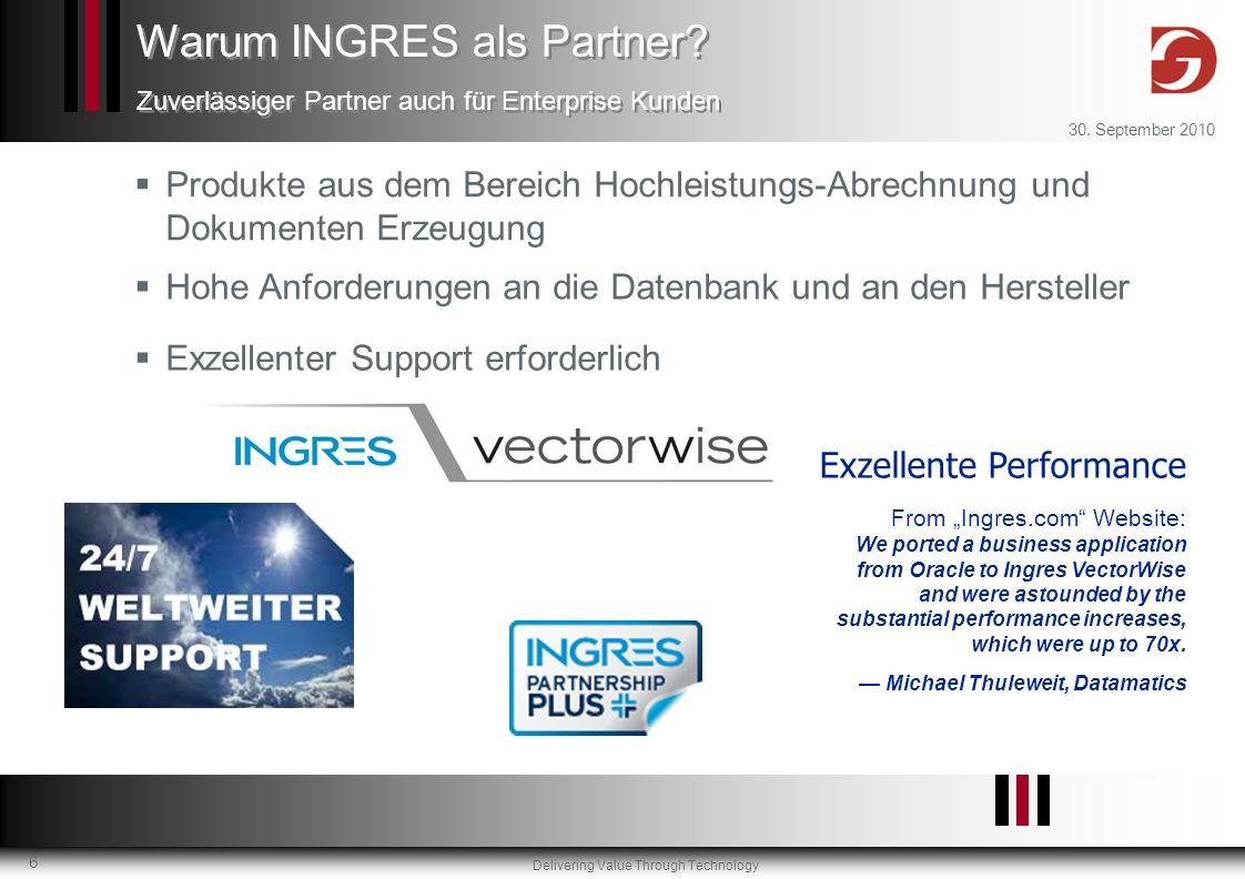 Delivering Value Through Technology 30. September 2010 6 Produkte aus dem Bereich Hochleistungs-Abrechnung und Dokumenten Erzeugung Warum INGRES als P
