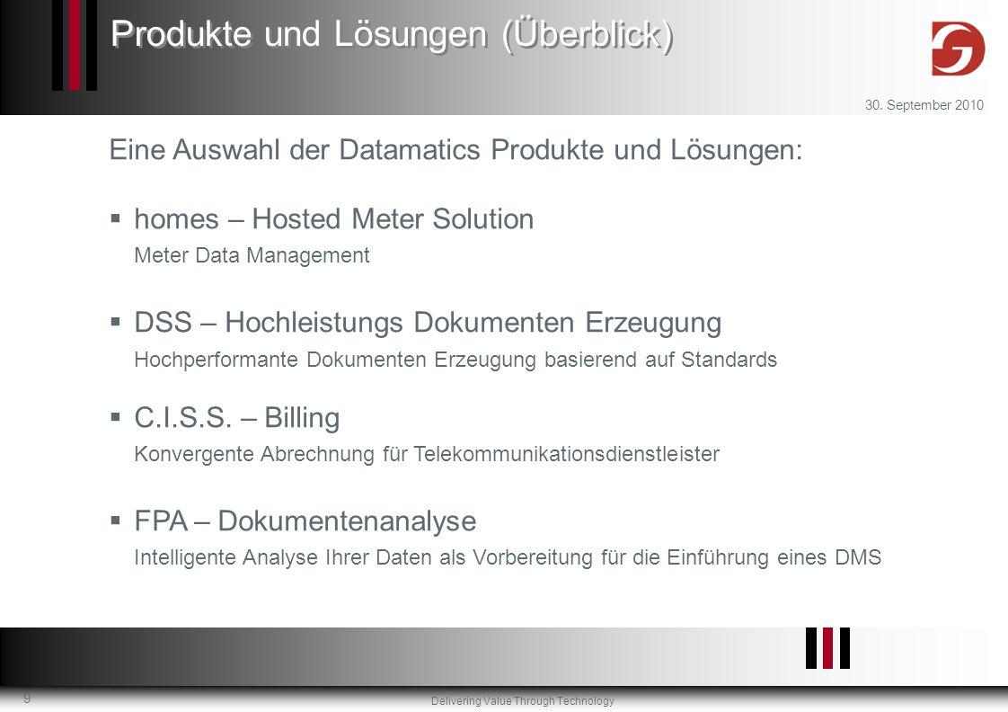 Delivering Value Through Technology 30. September 2010 9 Eine Auswahl der Datamatics Produkte und Lösungen: homes – Hosted Meter Solution Meter Data M