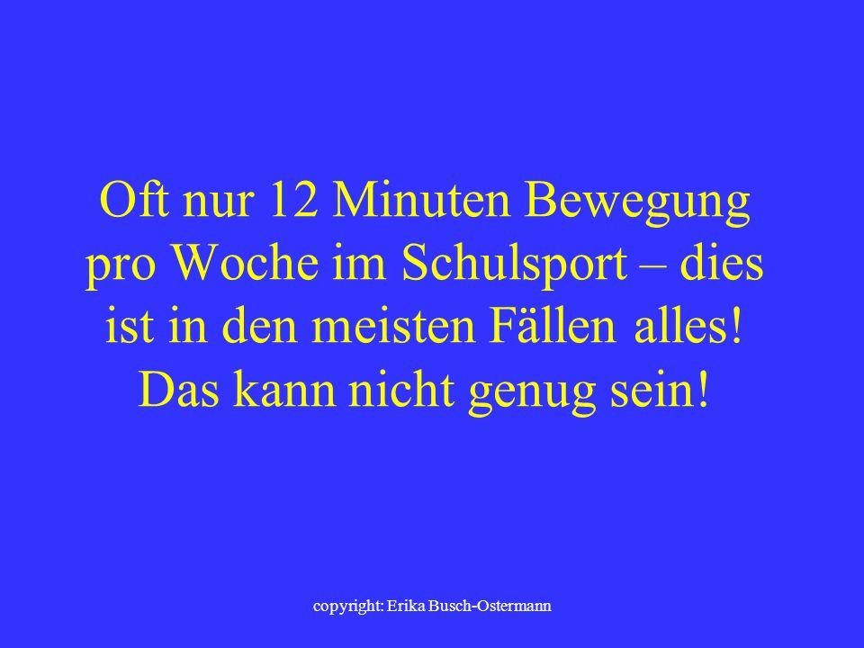 copyright: Erika Busch-Ostermann Tätigkeit Motorische Beanspruchung 1. FrühstückSitzen 2. SchulwegSitzen (Bahn/Bus/PKW) 3. Schulbesuch 3.1 UnterrichtS