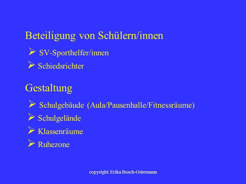 copyright: Erika Busch-Ostermann Mögliche Inhalte von Bewegung, Spiel und Sport im Schulprogramm Außerunterrichtlicher Schulsport Pausensport Schulspo