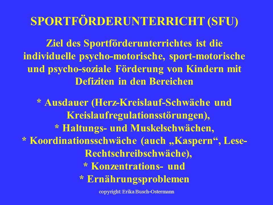 copyright: Erika Busch-Ostermann MÄNGEL IN DER MOTORISCHEN ENTWICKLUNG 60 % Haltungsschwächen und Haltungsschäden 30 % Übergewicht 35 % Schwaches Herz