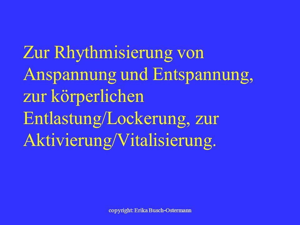 copyright: Erika Busch-Ostermann In jedem Fach... Situationsabhängig oder regelmäßig. Zu Stundenbeginn (warming up) oder in der Mitte einer Stunde, eb