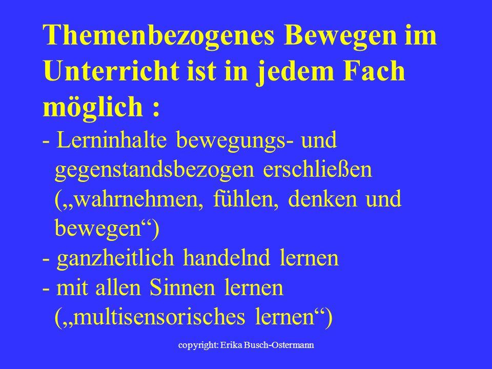 copyright: Erika Busch-Ostermann Nach Konzentrations- und Sitzphasen, bei nachlassender Konzentration und Ermüdungserscheinungen, bei Unruhe/Unlust un