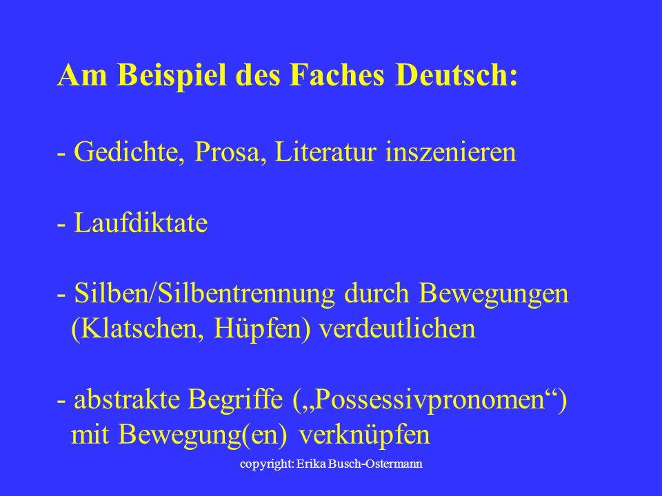 copyright: Erika Busch-Ostermann Themenbezogenes Bewegen im Unterricht ist in jedem Fach möglich : - Lerninhalte bewegungs- und gegenstandsbezogen ers
