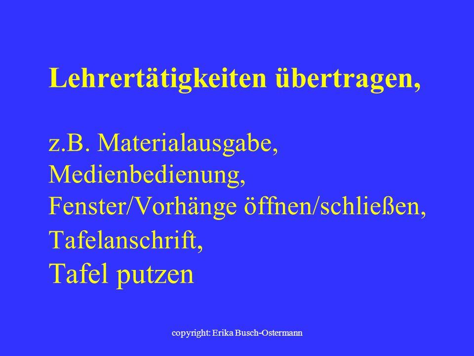 copyright: Erika Busch-Ostermann Bewegte Schülerbeiträge fordern z.B. im Stehen antworten und vorlesen; Gedicht-, Text-, Lied-, Referatvorträge als be