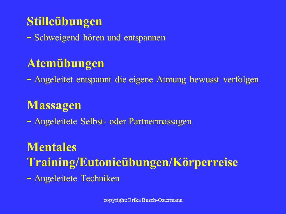 copyright: Erika Busch-Ostermann Phantasiereisen/Ruhebilder - Situation (durch Text/Erzählung) vorgeben, bei der man sich wohl fühlt - durch Entspannu
