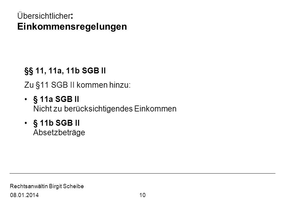 Rechtsanwältin Birgit Scheibe Übersichtlicher : Einkommensregelungen §§ 11, 11a, 11b SGB II Zu §11 SGB II kommen hinzu: § 11a SGB II Nicht zu berücksi