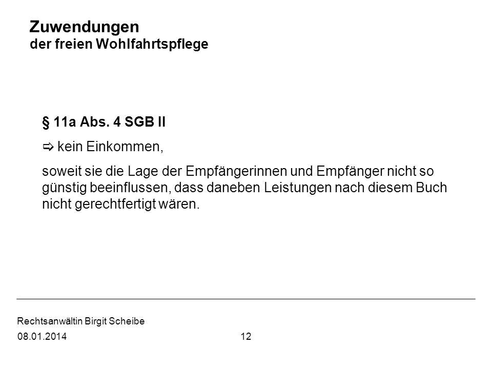 Rechtsanwältin Birgit Scheibe Zuwendungen der freien Wohlfahrtspflege § 11a Abs. 4 SGB II kein Einkommen, soweit sie die Lage der Empfängerinnen und E