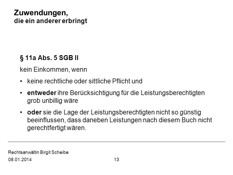 Rechtsanwältin Birgit Scheibe Zuwendungen, die ein anderer erbringt § 11a Abs. 5 SGB II kein Einkommen, wenn keine rechtliche oder sittliche Pflicht u