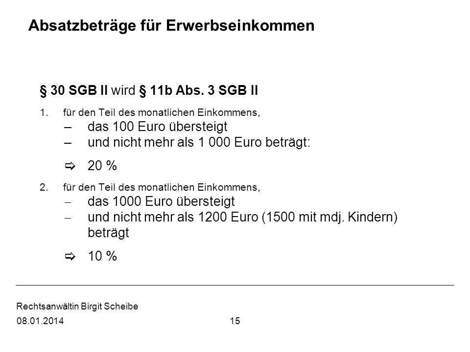 Rechtsanwältin Birgit Scheibe Absatzbeträge für Erwerbseinkommen § 30 SGB II wird § 11b Abs. 3 SGB II 1.für den Teil des monatlichen Einkommens, –das