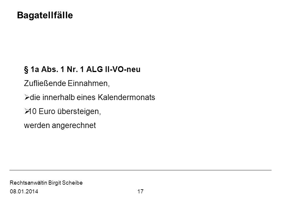 Rechtsanwältin Birgit Scheibe Bagatellfälle § 1a Abs. 1 Nr. 1 ALG II-VO-neu Zufließende Einnahmen, die innerhalb eines Kalendermonats 10 Euro überstei