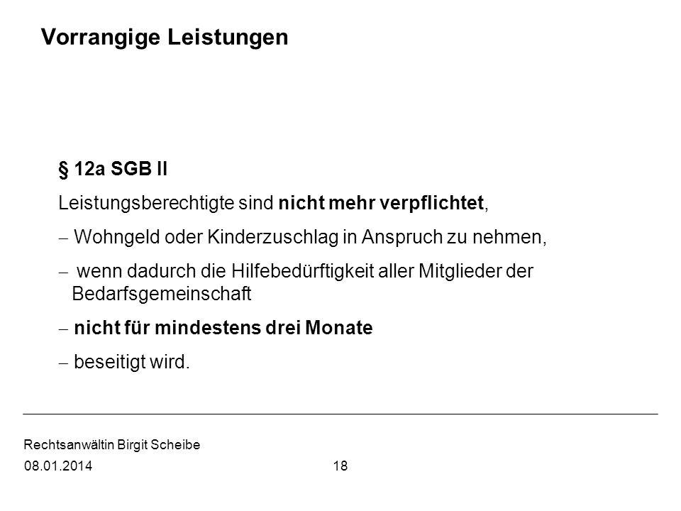 Rechtsanwältin Birgit Scheibe Vorrangige Leistungen § 12a SGB II Leistungsberechtigte sind nicht mehr verpflichtet, Wohngeld oder Kinderzuschlag in An