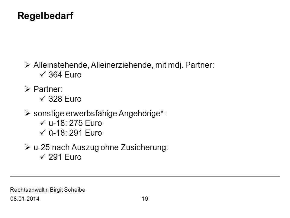 Rechtsanwältin Birgit Scheibe Regelbedarf Alleinstehende, Alleinerziehende, mit mdj. Partner: 364 Euro Partner: 328 Euro sonstige erwerbsfähige Angehö