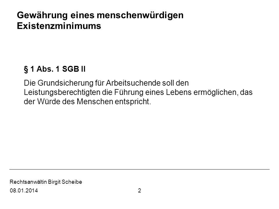 Rechtsanwältin Birgit Scheibe Gewährung eines menschenwürdigen Existenzminimums § 1 Abs. 1 SGB II Die Grundsicherung für Arbeitsuchende soll den Leist