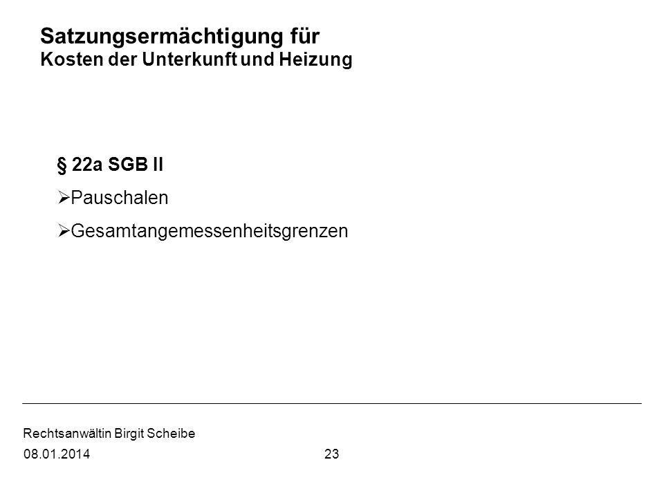Rechtsanwältin Birgit Scheibe Satzungsermächtigung für Kosten der Unterkunft und Heizung § 22a SGB II Pauschalen Gesamtangemessenheitsgrenzen 2308.01.