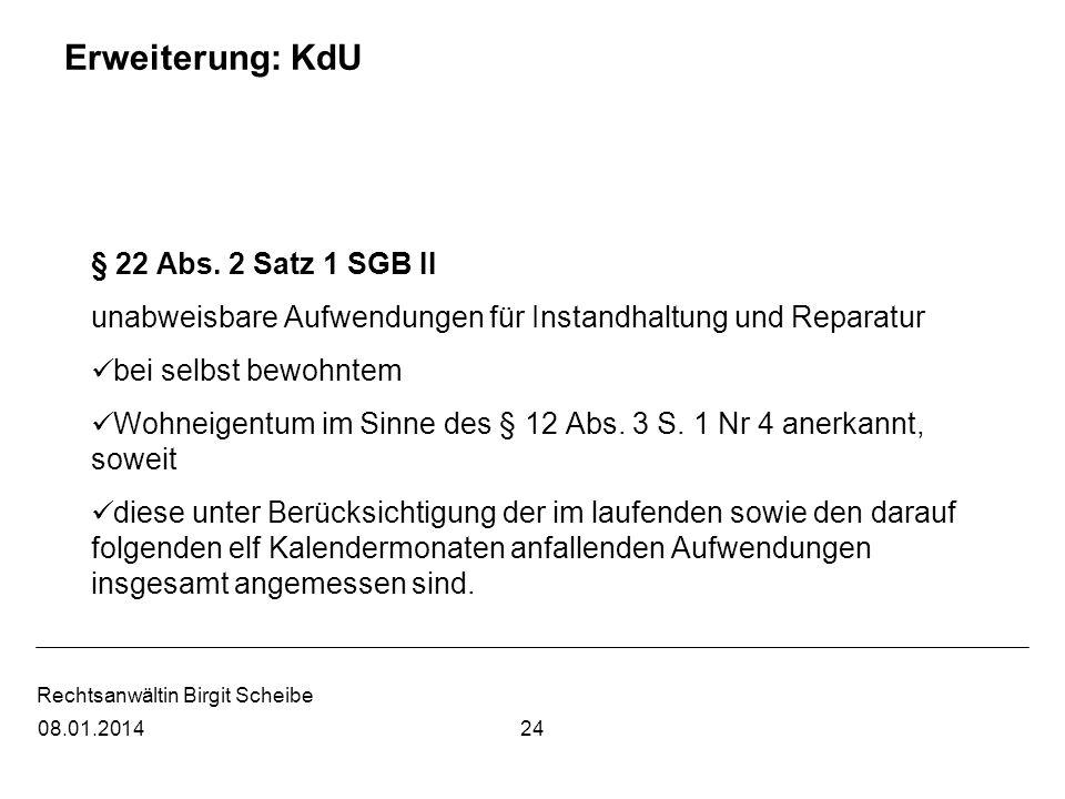 Rechtsanwältin Birgit Scheibe Erweiterung: KdU § 22 Abs. 2 Satz 1 SGB II unabweisbare Aufwendungen für Instandhaltung und Reparatur bei selbst bewohnt