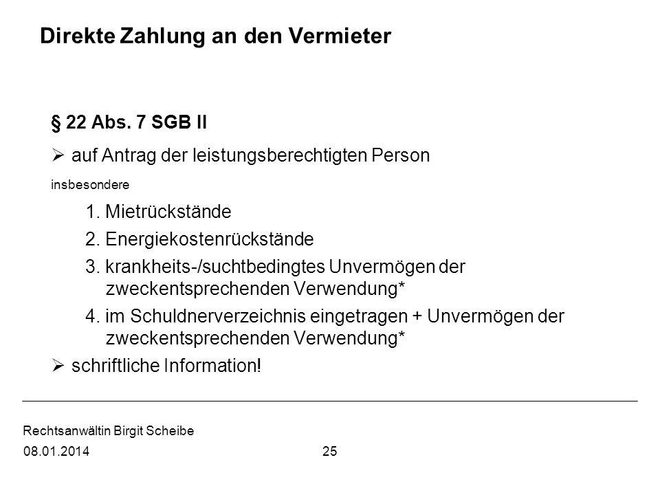 Rechtsanwältin Birgit Scheibe Direkte Zahlung an den Vermieter § 22 Abs. 7 SGB II auf Antrag der leistungsberechtigten Person insbesondere 1. Mietrück