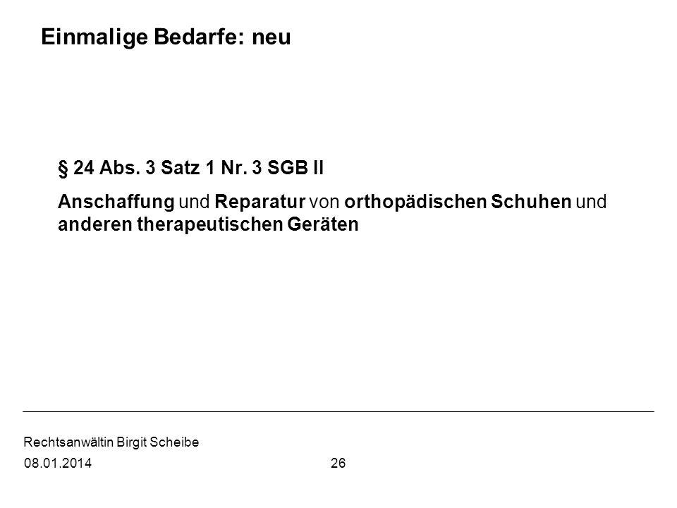 Rechtsanwältin Birgit Scheibe Einmalige Bedarfe: neu § 24 Abs. 3 Satz 1 Nr. 3 SGB II Anschaffung und Reparatur von orthopädischen Schuhen und anderen