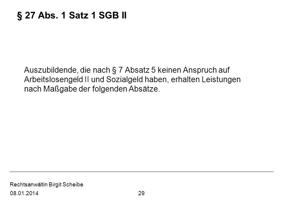 Rechtsanwältin Birgit Scheibe § 27 Abs. 1 Satz 1 SGB II Auszubildende, die nach § 7 Absatz 5 keinen Anspruch auf Arbeitslosengeld II und Sozialgeld ha