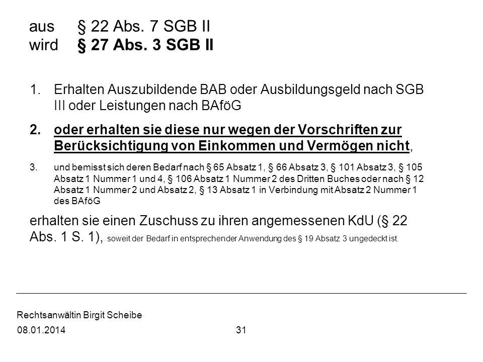 Rechtsanwältin Birgit Scheibe aus § 22 Abs. 7 SGB II wird § 27 Abs. 3 SGB II 1.Erhalten Auszubildende BAB oder Ausbildungsgeld nach SGB III oder Leist