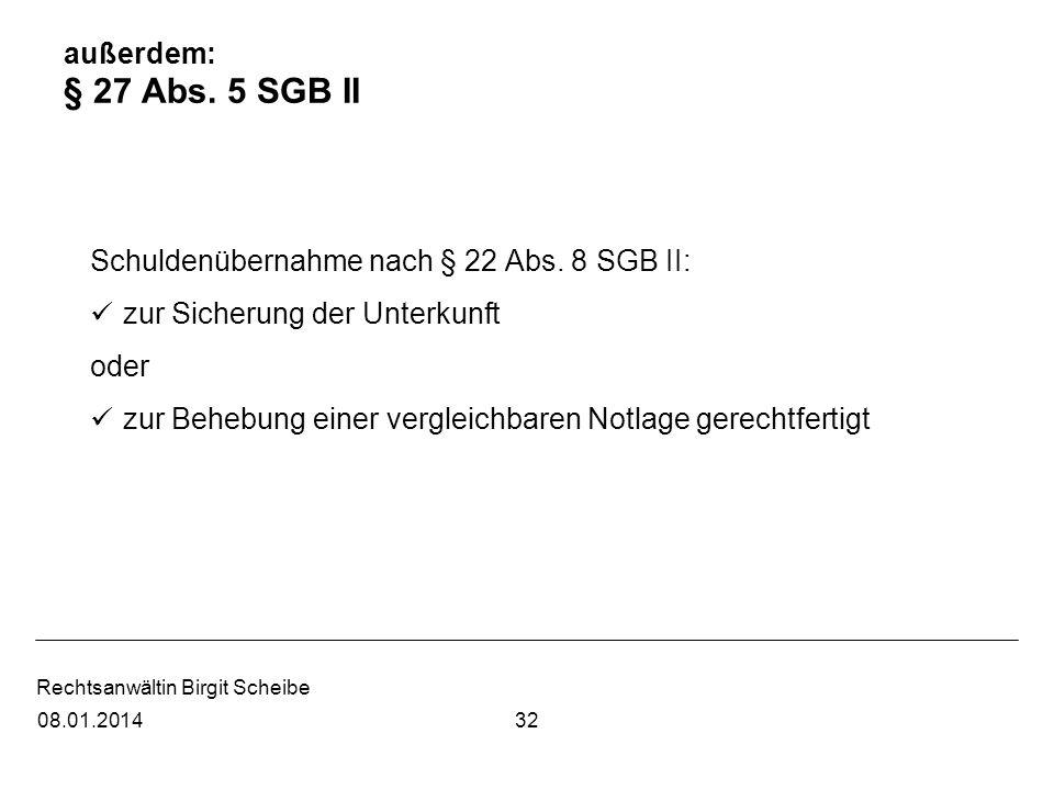 Rechtsanwältin Birgit Scheibe außerdem: § 27 Abs. 5 SGB II Schuldenübernahme nach § 22 Abs. 8 SGB II: zur Sicherung der Unterkunft oder zur Behebung e