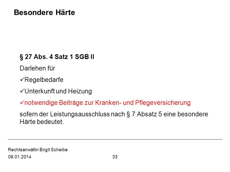 Rechtsanwältin Birgit Scheibe Besondere Härte § 27 Abs. 4 Satz 1 SGB II Darlehen für Regelbedarfe Unterkunft und Heizung notwendige Beiträge zur Krank