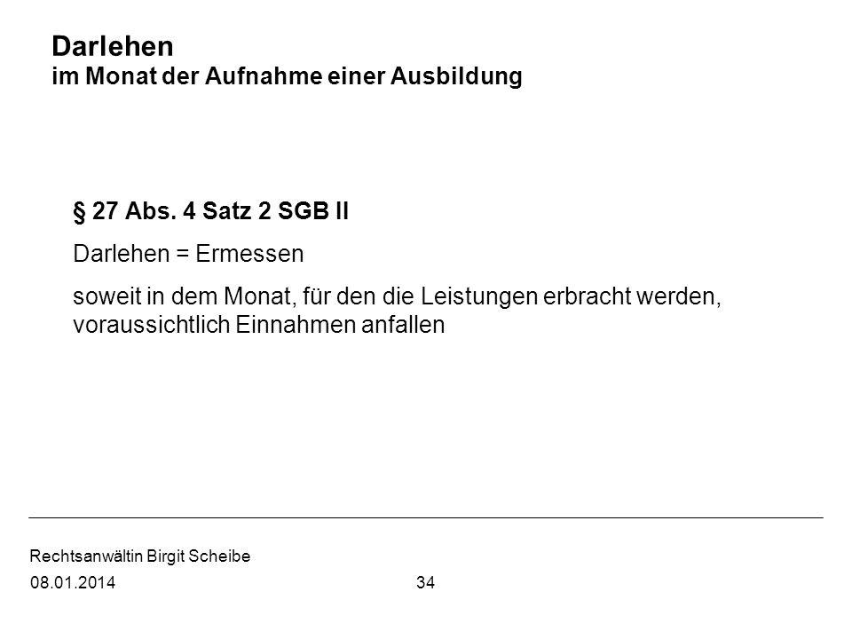 Rechtsanwältin Birgit Scheibe Darlehen im Monat der Aufnahme einer Ausbildung § 27 Abs. 4 Satz 2 SGB II Darlehen = Ermessen soweit in dem Monat, für d