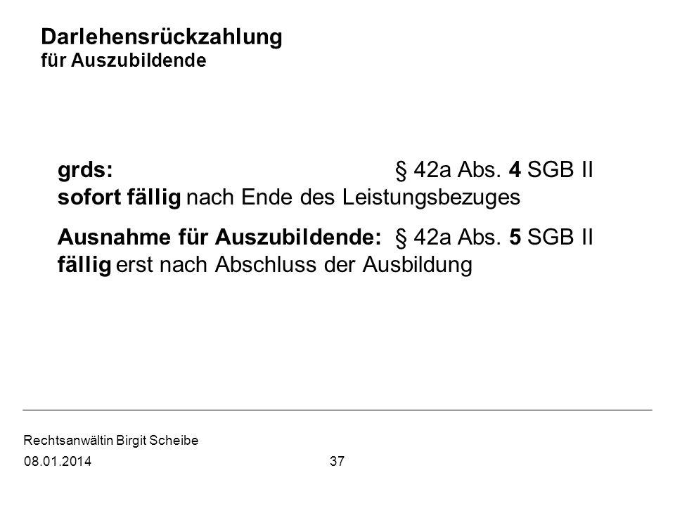 Rechtsanwältin Birgit Scheibe Darlehensrückzahlung für Auszubildende grds: § 42a Abs. 4 SGB II sofort fällig nach Ende des Leistungsbezuges Ausnahme f