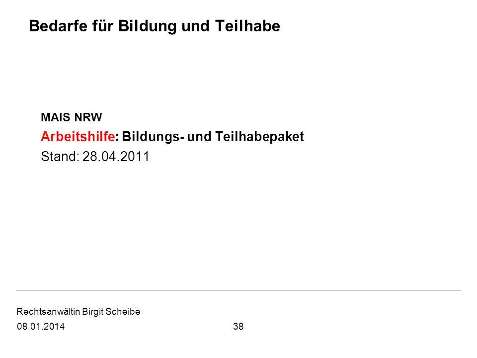 Rechtsanwältin Birgit Scheibe Bedarfe für Bildung und Teilhabe MAIS NRW Arbeitshilfe: Bildungs- und Teilhabepaket Stand: 28.04.2011 3808.01.2014