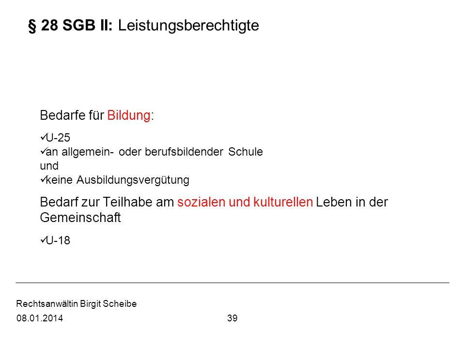Rechtsanwältin Birgit Scheibe § 28 SGB II: Leistungsberechtigte Bedarfe für Bildung: U-25 an allgemein- oder berufsbildender Schule und keine Ausbildu