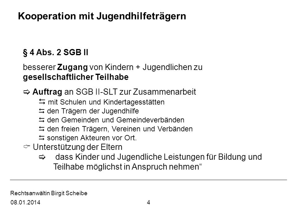 Rechtsanwältin Birgit Scheibe Kooperation mit Jugendhilfeträgern § 4 Abs. 2 SGB II besserer Zugang von Kindern + Jugendlichen zu gesellschaftlicher Te